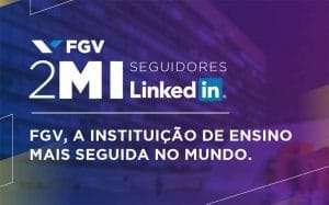 Retrospectiva 2020: FGV é 1ª instituição de ensino do mundo com 2 milhões de seguidores no LinkedIn